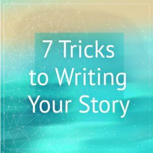 7 Tricks to Writing Your Story